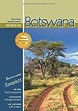 Reisen in Botswana: Botswana komplett: Mit allen Nationalparks, interessanten Allradstrecken und wertvollen GPS-Daten. Ein Reisebegleiter für Natur und Abenteuer - Ilona Hupe