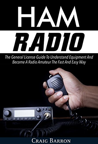 Ham Radio: The General License Guide To Understand Equipment And Become A Radio Amateur The Fast And Easy Way (English Edition)