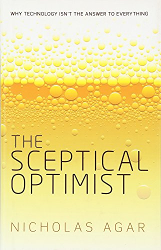 The Sceptical Optimist: Why technology isn't the answer to everything por Nicholas Agar