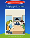 Chris the Cash Manager: Cash Flow Process (Children Learn Business Book 8)