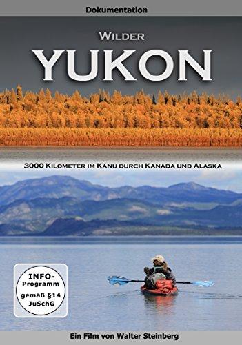 Wilder Yukon - 3000 Kilometer im Kanu durch Kanada und Alaska