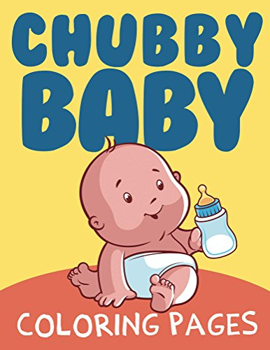 Chubby Baby Coloring Pages (Chubby Baby Coloring and Art Book Series)