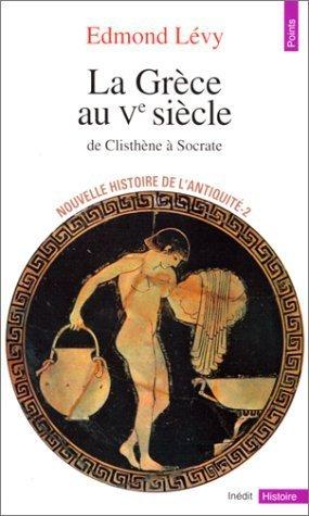 La Grce au Ve sicle de Clisthne  Socrate, Nouvelle histoire de l'Antiquit-2