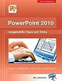 PowerPoint 2010 kurz und bündig: Ausgewählte Tipps und Tricks: Warum umständlich, wenn's so einfach geht?