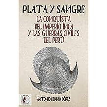 Plata y sangre: La conquista del Imperio inca y las guerras civiles del Perú (Historia de España nº 5)