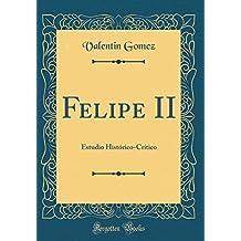 Felipe II: Estudio Histórico-Crítico (Classic Reprint)