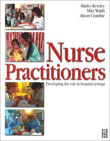 Nurse Practitioner: Developing the Role in Hospital Setting: Developing the Role in a Hospital Setting by Shirley Reveley PhD MA BA RGN RM RHV DipN(London) CertEd (2001-06-28)