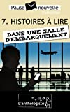 Histoires à lire dans une salle d'embarquement - 10 nouvelles, 10 auteurs - Pause-nouvelle t7 (French Edition)