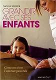 Grandir avec ses enfants - Comment vivre l'aventure parentale