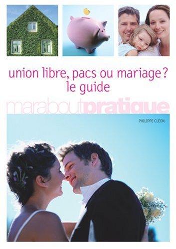 Union libre, pacs ou mariage ? : Le guide