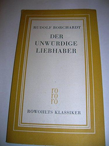 """Rowohlts Klassiker: Der unwürdige Liebhaber. Mit einem Essay zum """"Verständnis des Werkes"""" und einer Bibliographie von Wolfgang von Einsiedel"""