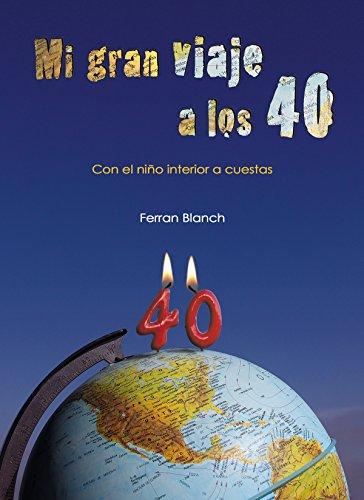 Mi gran viaje a los 40: Con el niño interior a cuestas por Ferran Blanch