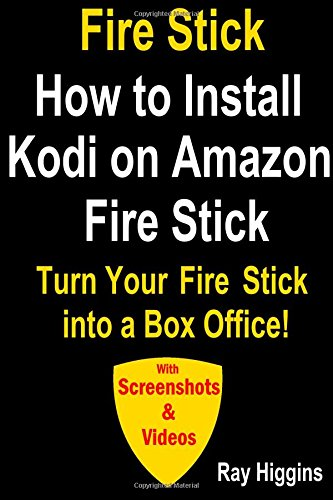 Fire Stick: How to Install Kodi on Amazon Fire Stick: Turn Your Fire Stick Into A Box Office!: How to Install Kodi, How to install kodi on Fire TV (Videos & Screenshots)