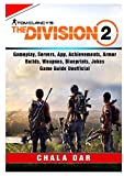 Tom Clancys The Division 2, Gameplay, Servers, App, Achievements, Armor, Builds, Weapons, Blueprints, Jokes, Game Guide Unofficial