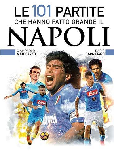Le 101 partite che hanno fatto grande il Napoli por Giampaolo Materazzo