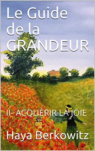 Couverture du livre Le Guide de la GRANDEUR: II- ACQUÉRIR LA JOIE (A LA DECOUVERTE DU JUDAÏSME t. 2)