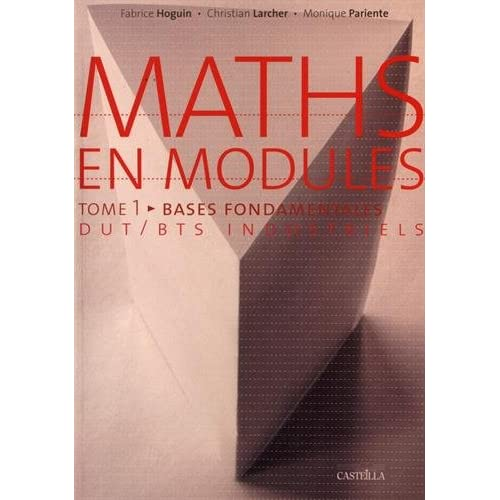 Maths en modules tome 1 : bases fondamentales DUT et BTS industriels