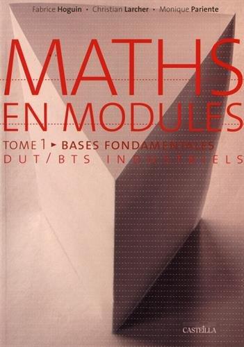 Maths en modules tome 1 : bases fondamentales DUT et BTS industriels par Fabrice Hoguin