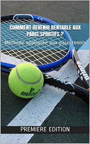 Comment devenir rentable aux paris sportifs?: Méthode appliquée aux paris tennis