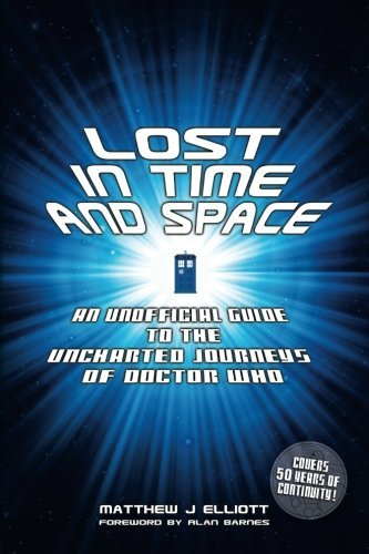 Preisvergleich Produktbild Lost in Time and Space: An Unofficial Guide to the Uncharted Journeys of Doctor Who by Matthew J Elliott (2014-06-05)