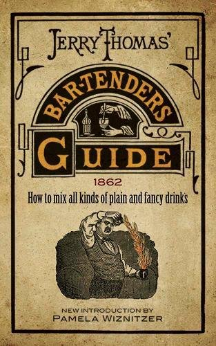 Jerry Thomas' Bartenders Guide: How to Mix All Kinds of Plain and Fancy Drinks por Jerry Thomas