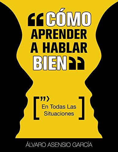 Como Aprender A Hablar Bien (En Todas Las Situaciones) por Alvaro Asensio