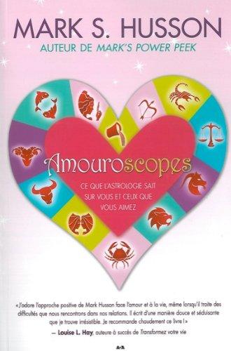 Amouroscopes - Ce que l'astrologie sait sur vous et ceux que vous aimez par Mark S. Husson