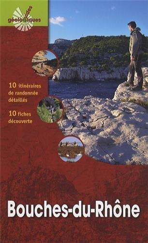 Bouches-du-Rhône : 10 itinéraires de randonnée détaillés, 10 fiches découverte