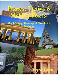 Planes, Trains & Sinking Boats: My Travels Through A World Of Mishaps