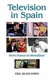Television in Spain: From Franco to Almodóvar (232): From Franco to Almodovar (Coleccion Tamesis: Serie A, Monografias)