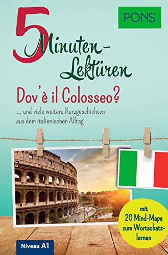PONS 5-Minuten-Lektüren Italienisch A1 - Dov\'è il Colosseo? ... und viele weitere Kurzgeschichten aus dem italienischen Alltag. Mit 20 Mind-Maps zum Wortschatzlernen.