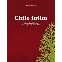 Chile intim: Kleine Geschichten für neugierige Menschen