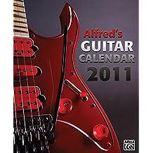 Alfred's Guitar Calendar 2011: Handlicher, internationaler Taschenbuchkalender für Gitarrenliebhaber in Spiralbindung