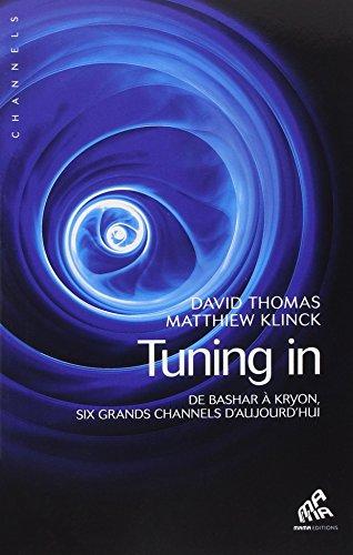Tuning in - De Bashar à Kryon, six grands channels d'aujourd'hui par David Thomas & Matthiew Klinck