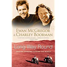 Long Way Round: Chasing Shadows Across the World by Ewan McGregor (2005-11-01)
