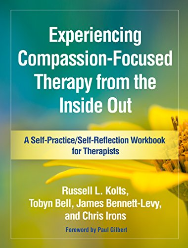 Experiencing Compassion-Focused Therapy from the Inside Out: A Self-Practice/Self-Reflection Workbook for Therapists (Self-Practice/Self-Reflection Guides for Psychotherapists) (English Edition) por Russell L. Kolts