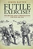 Futile Exercise?: The British Army's Preparations for War 1902-1914 (Wolverhampton Series)
