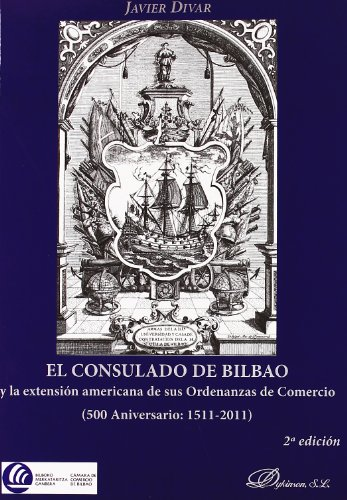 El consulado de Bilbao y la extension americana de sus ordenanzas de comercio / The Consulate of Bilbao and the American expansion of trade orders: ... 1511-2011 / 500 Anniversary: 1511-2011 por Javier Divar