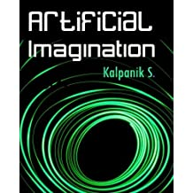 Artificial Imagination: A Humorous Photo Story Of A Journey Through California, Seattle And Nashville by Kalpanik S. (2011-05-27)