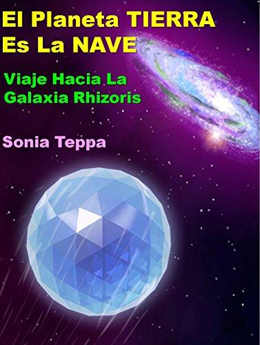 El Planeta Tierra Es La Nave. Viaje Hacia La Galaxia Rhizoris