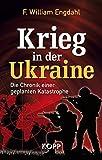 Krieg in der Ukraine: Die Chronik einer geplanten Katastrophe - F. William Engdahl