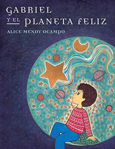 Gabriel y el Planeta Feliz (Primera) (Spanish Edition)