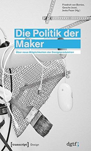 Die Politik der Maker: Über neue Möglichkeiten der - Maker 3d-kunst