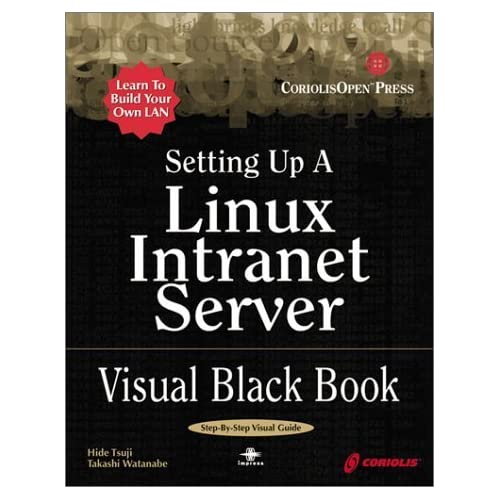 Setting Up a Linux Intranet Server Visual Black Book: A Complete Visual Guide to Building a LAN Using Linux as the OS by Hide Tsuji (1999-12-17)