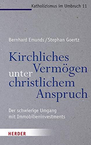 Kirchliches Vermögen unter christlichem Anspruch: Der schwierige Umgang mit Immobilieninvestments (Katholizismus im Umbruch)