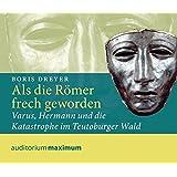 Als die Römer frech geworden: Varus, Hermann und die Katastrophe im Teutoburger Wald