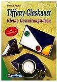 Tiffany-Glaskunst - Kleine Gestaltungsideen (Illustrierte Ausgabe inkl. Vorlagebogen) (Kreativ)
