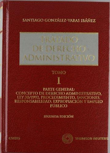 Tratado de Derecho Administrativo I - Parte general: concepto de derecho administrativo, Ley 30/1992, procedimiento, sanciones, responsabilidad. (Estudios y Comentarios de Legislación) por Santiago González-Varas Ibáñez