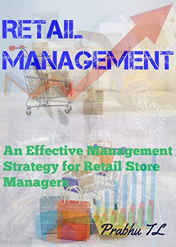 Retail Management: An Effective Management Strategy for Retail Store Managers (Management Skills Book 3) (English Edition)