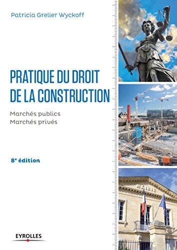 Pratique du droit de la construction: Marchs publics et privs